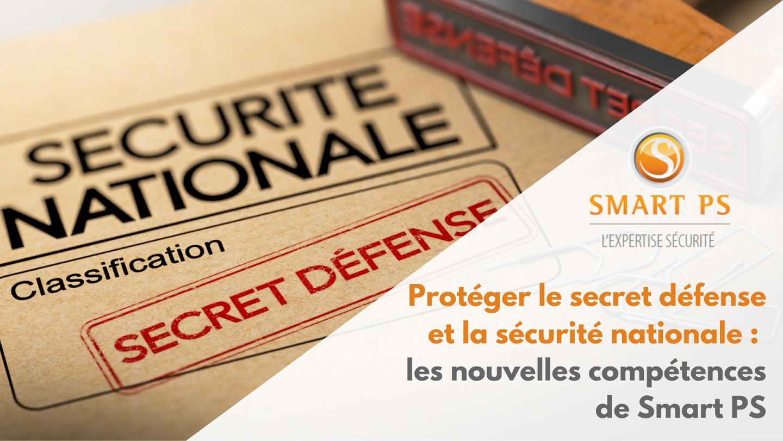 Protéger le secret défense et la sécurité nationale : les nouvelles compétences de Smart PS
